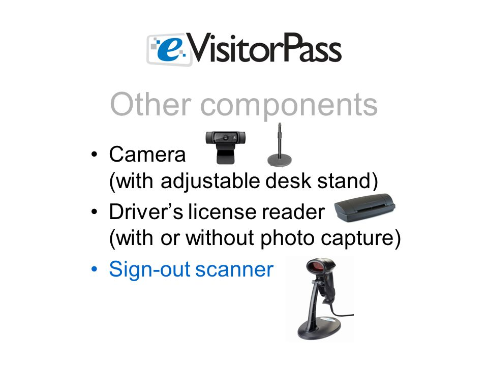Camera (with adjustable desk stand) Driver's license reader (with or without photo capture) Sign-out scanner Other components