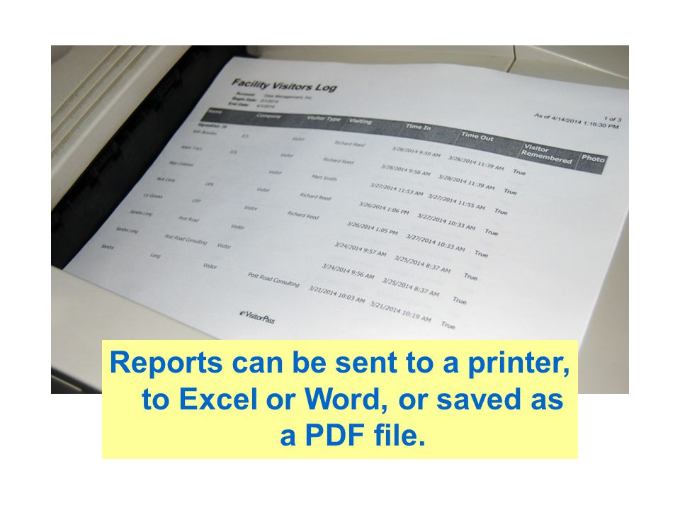 Reports can be sent to a printer, to Excel or Word, or saved as a PDF file.