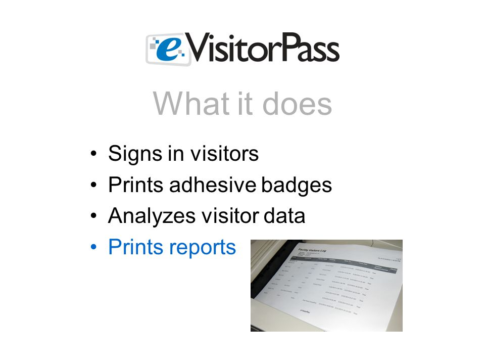 Signs in visitors Prints adhesive badges Analyzes visitor data Prints reports What it does