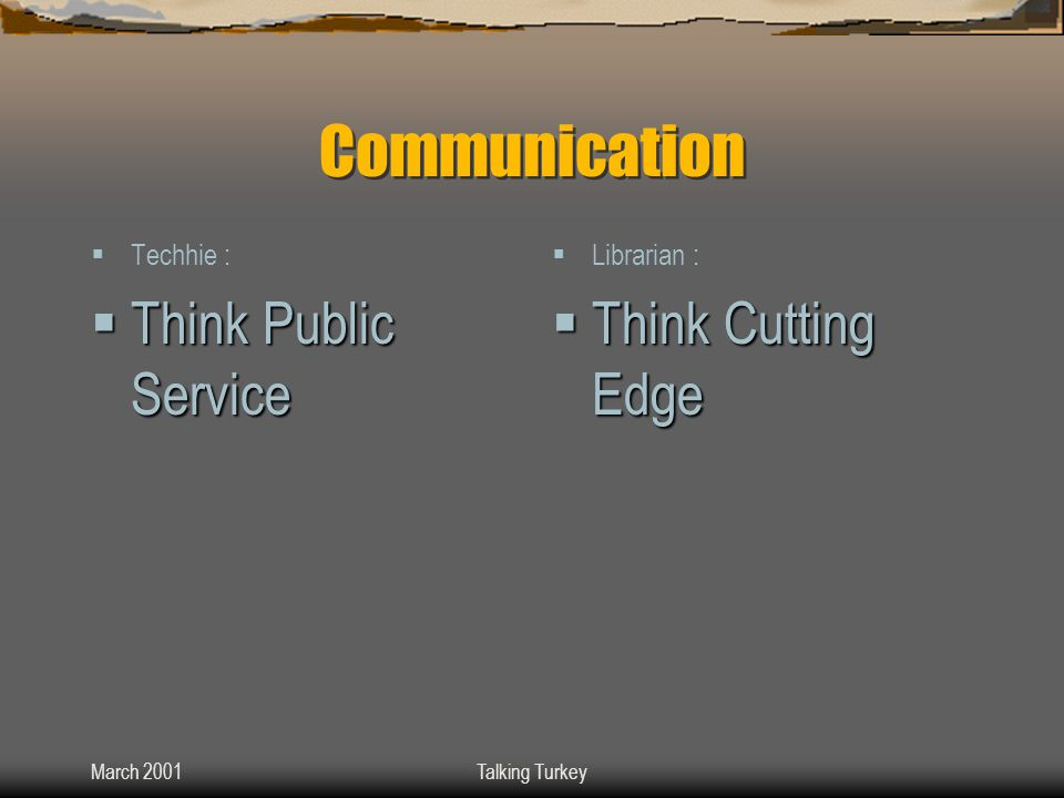 March 2001Talking Turkey Communication  Techhie :  Think Public Service  Librarian :  Think Cutting Edge