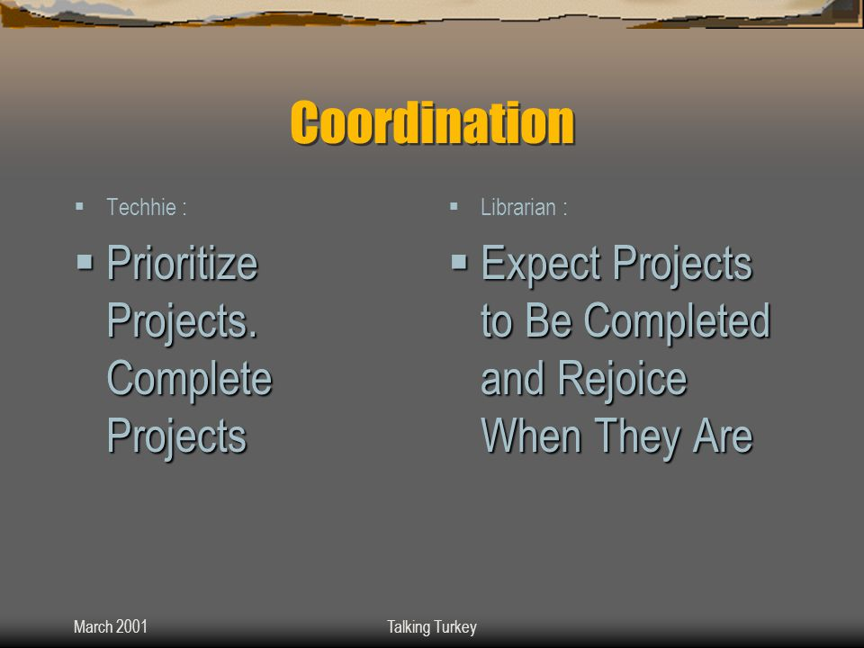 March 2001Talking Turkey Coordination  Techhie :  Prioritize Projects.