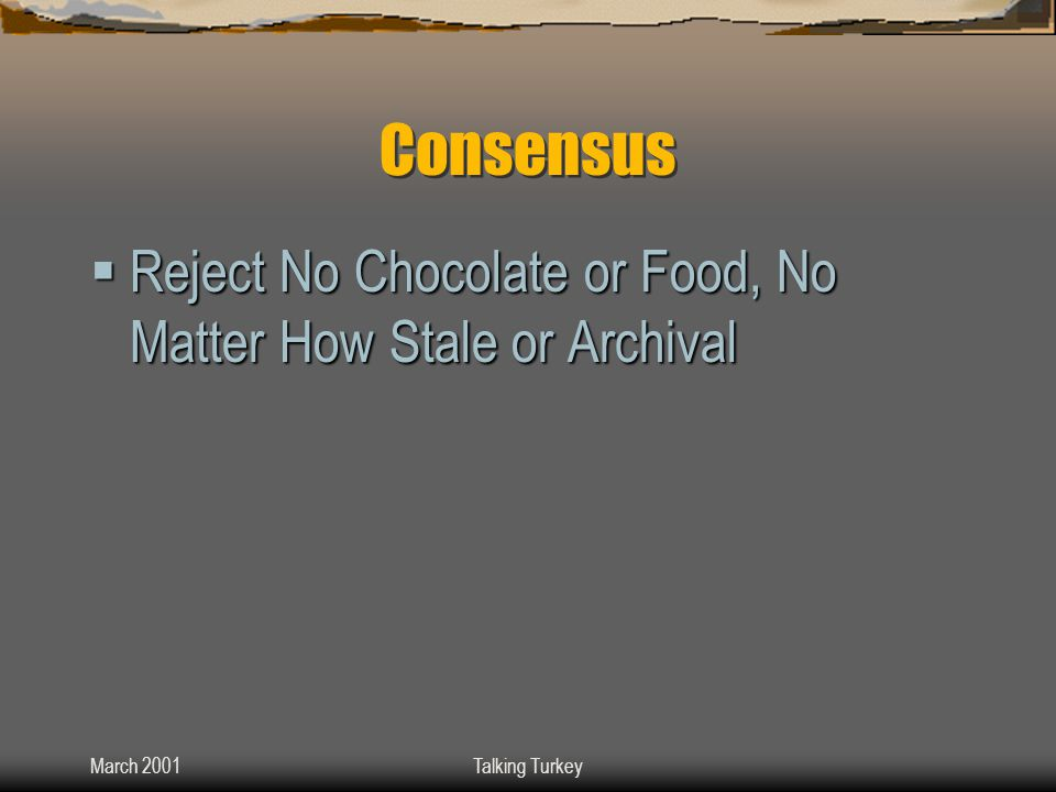 March 2001Talking Turkey Consensus  Reject No Chocolate or Food, No Matter How Stale or Archival