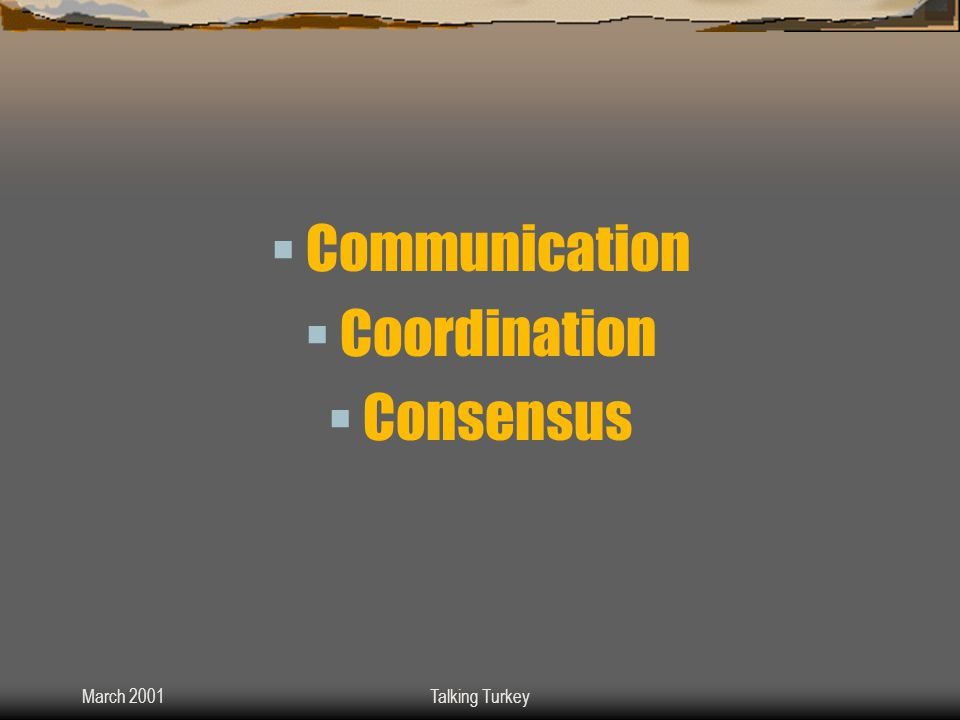 March 2001Talking Turkey  Communication  Coordination  Consensus