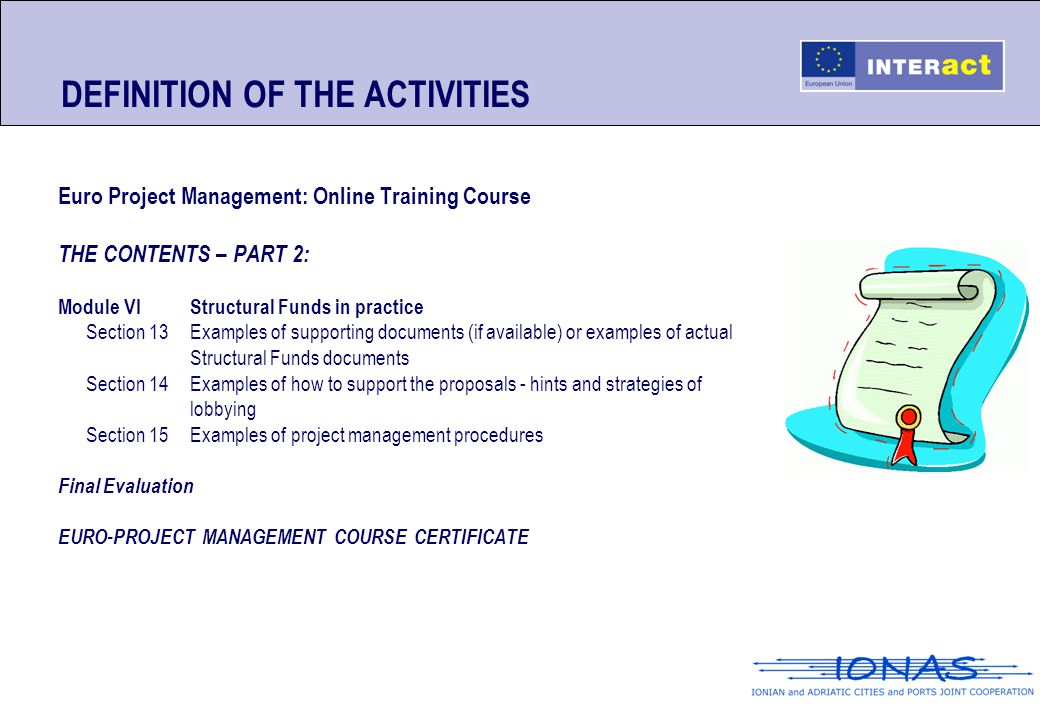 DEFINITION OF THE ACTIVITIES Euro Project Management: Online Training Course THE CONTENTS – PART 2: Module VIStructural Funds in practice Section 13Ex