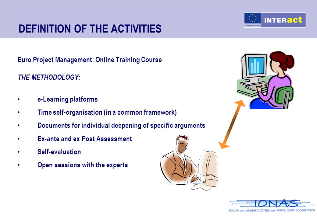 DEFINITION OF THE ACTIVITIES Euro Project Management: Online Training Course THE METHODOLOGY: e-Learning platforms Time self-organisation (in a common
