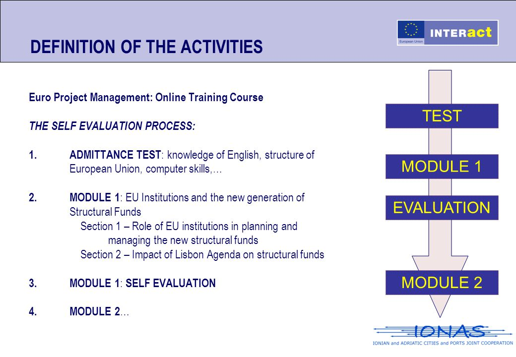 DEFINITION OF THE ACTIVITIES Euro Project Management: Online Training Course THE SELF EVALUATION PROCESS: 1. ADMITTANCE TEST : knowledge of English, s