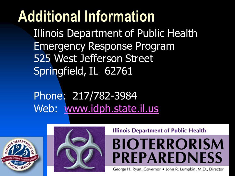 Additional Information Illinois Department of Public Health Emergency Response Program 525 West Jefferson Street Springfield, IL 62761 Phone: 217/782-3984 Web: www.idph.state.il.uswww.idph.state.il.us