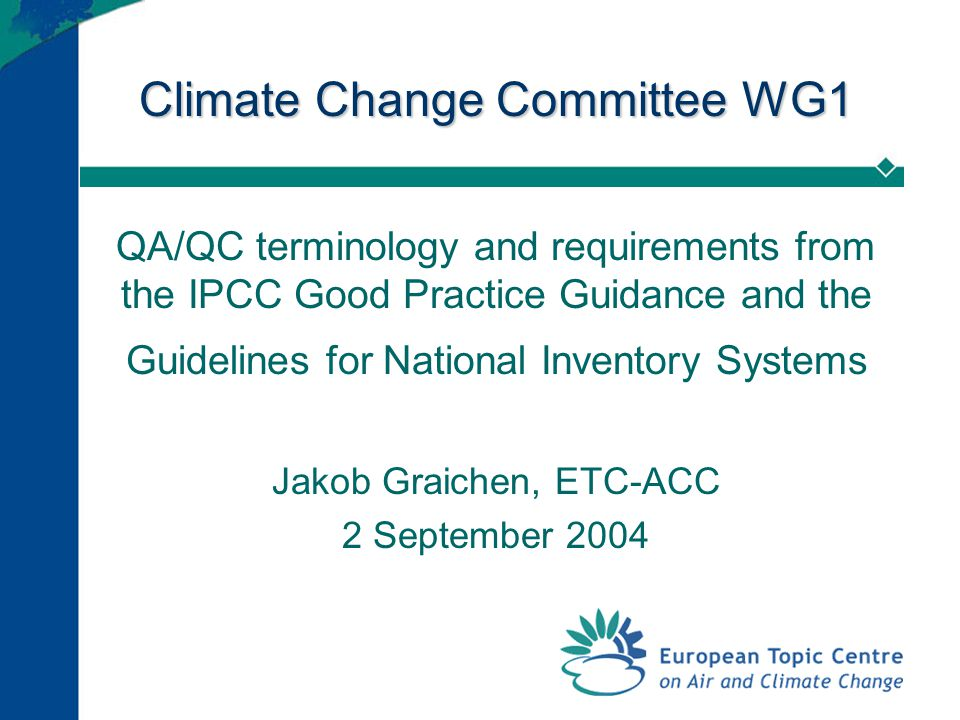 2 IPCC Good Practice Guidance QA/QC good practice Objectives: improve transparency, consistency, comparability, completeness and confidence in emission estimates Principles: practicability, acceptability, cost-effectiveness  focus on key sources