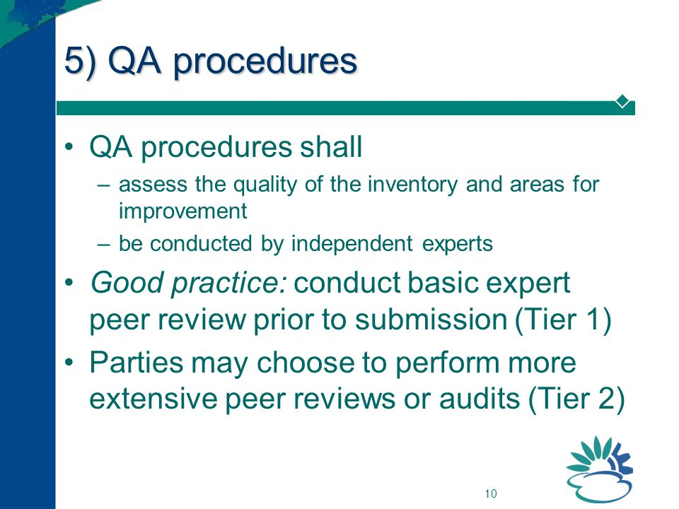 10 5) QA procedures QA procedures shall –assess the quality of the inventory and areas for improvement –be conducted by independent experts Good pract