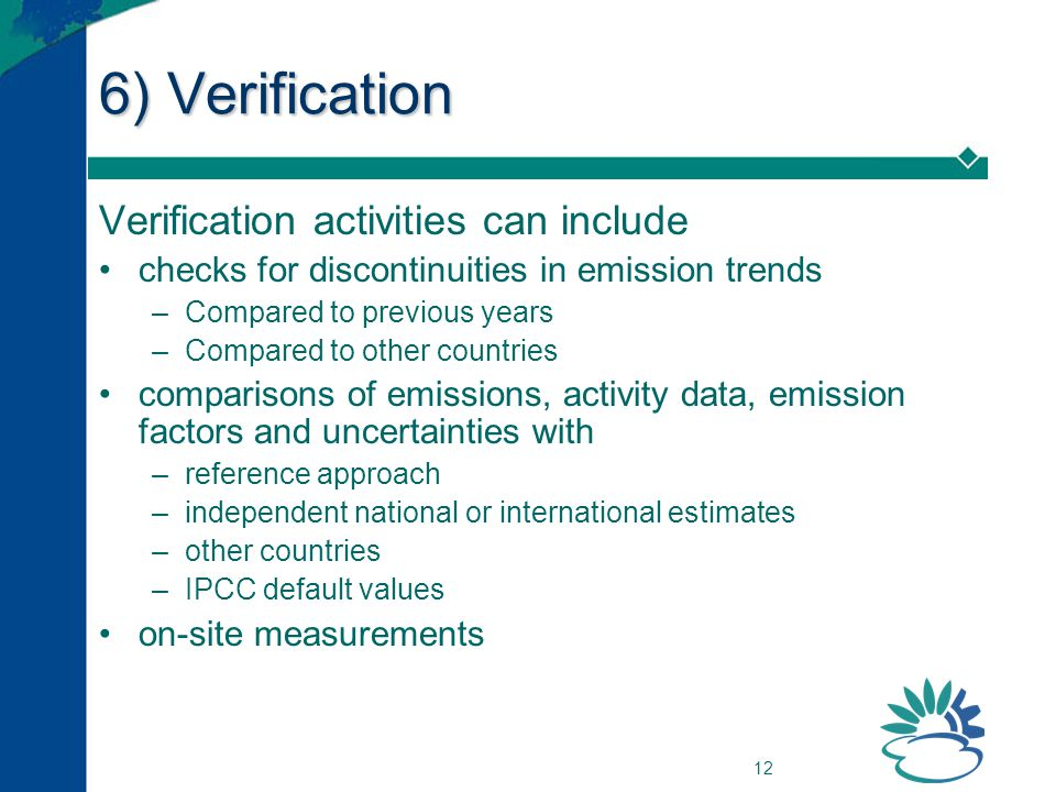 12 6) Verification Verification activities can include checks for discontinuities in emission trends –Compared to previous years –Compared to other co