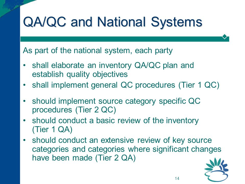 14 QA/QC and National Systems As part of the national system, each party shall elaborate an inventory QA/QC plan and establish quality objectives shal