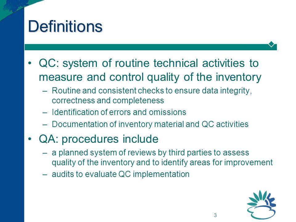4 QA/QC System Elements of a QA/QC System 1.Inventory Agency 2.QA/QC Plan 3.General QC procedures (Tier 1) 4.Source category-specific QC procedures (Tier 2) 5.QA review procedures 6.Verification 7.Reporting, documentation and archiving procedures