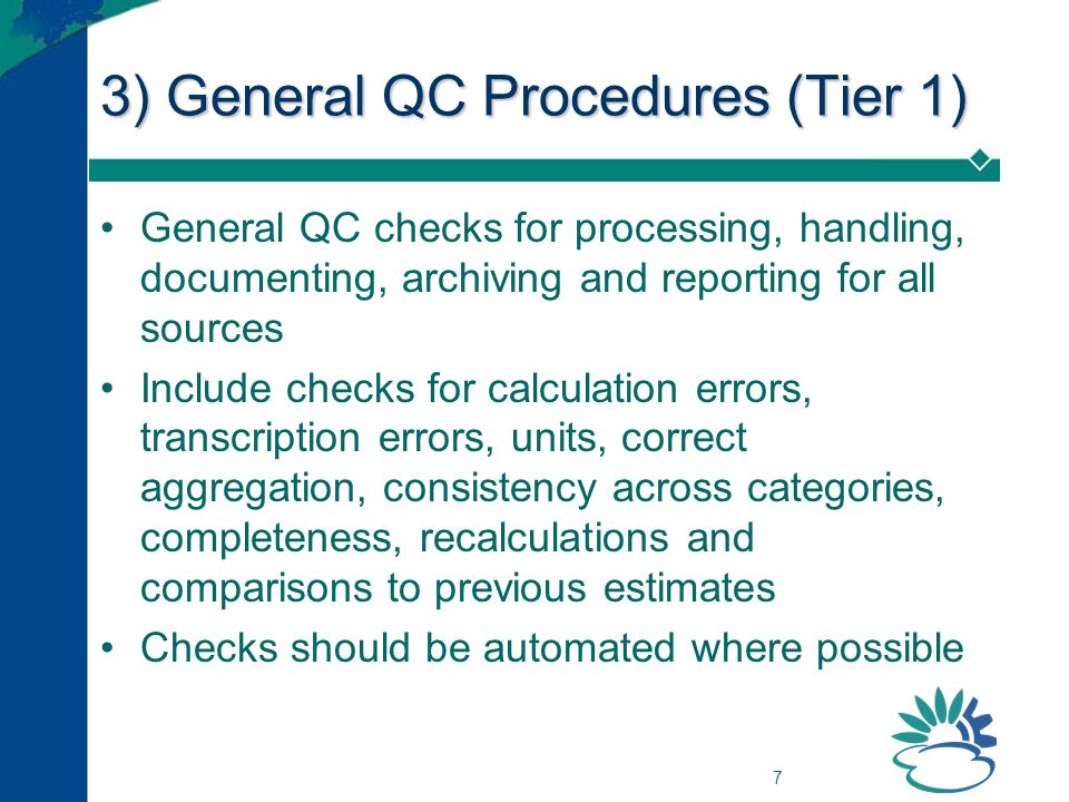 8 4) Source Category specific QC (Tier 2) additional to Tier 1 QC activities good practice: apply where emissions are estimated by higher tier methods (key sources) or after major changes not necessary if outside agencies meet minimum QA/QC requirements source category specific QC activities cover –Emission data –Activity data –Uncertainty estimates