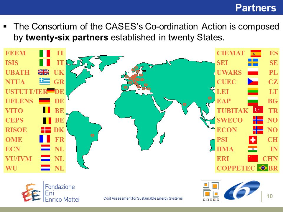 Cost Assessment for Sustainable Energy Systems 10 Partners  The Consortium of the CASES's Co-ordination Action is composed by twenty-six partners established in twenty States.