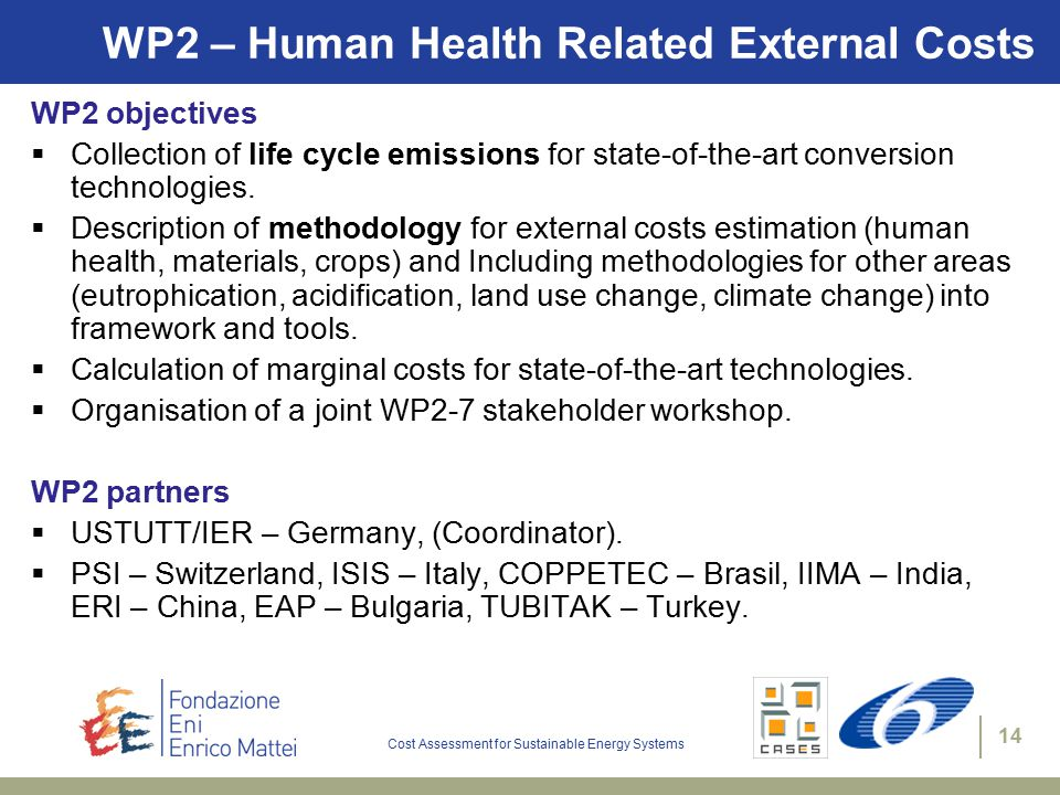 Cost Assessment for Sustainable Energy Systems 14 WP2 – Human Health Related External Costs WP2 objectives  Collection of life cycle emissions for state-of-the-art conversion technologies.