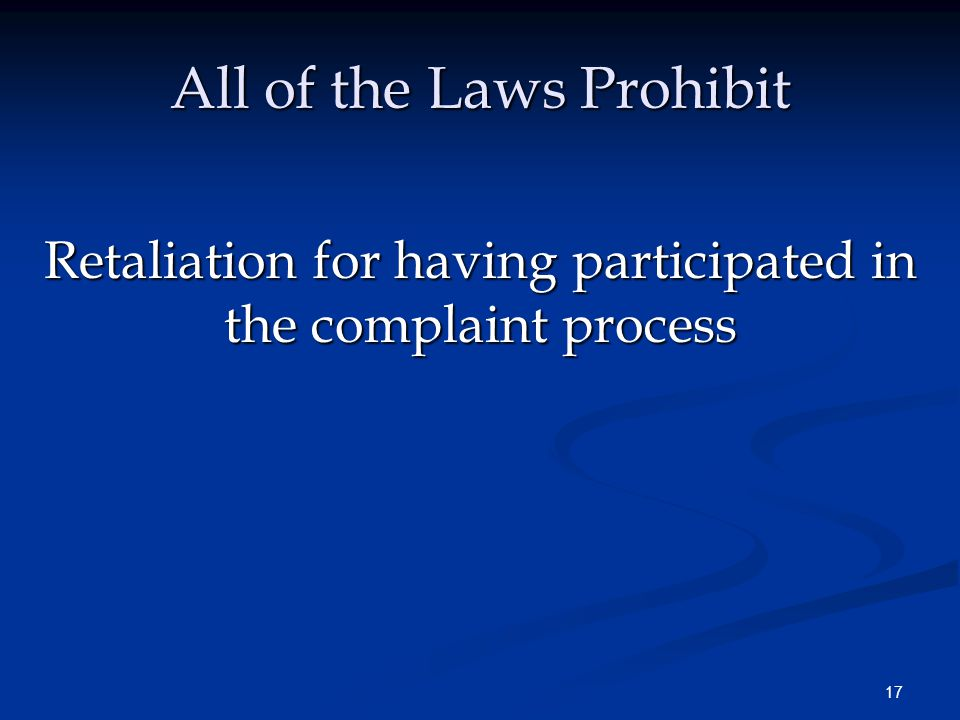 17 All of the Laws Prohibit Retaliation for having participated in the complaint process