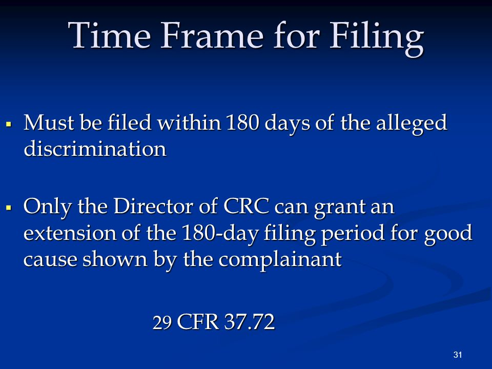 31 Time Frame for Filing  Must be filed within 180 days of the alleged discrimination  Only the Director of CRC can grant an extension of the 180-da