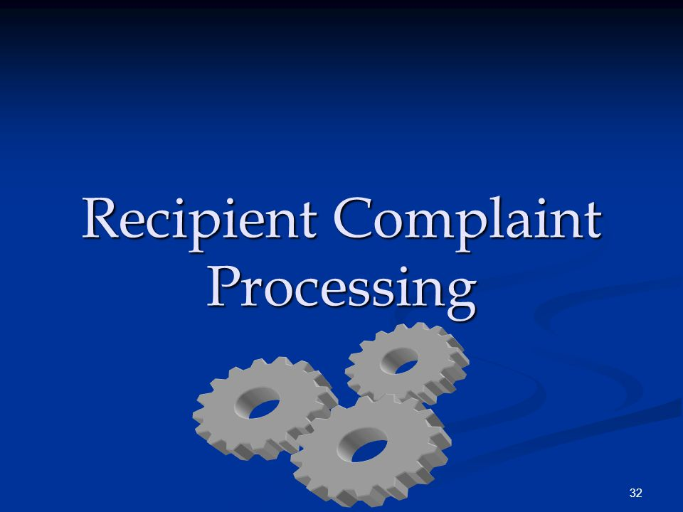 32 Recipient Complaint Processing