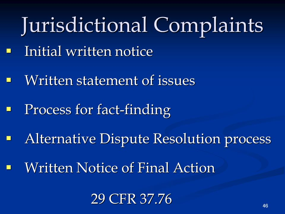 46 Jurisdictional Complaints  Initial written notice  Written statement of issues  Process for fact-finding  Alternative Dispute Resolution proces