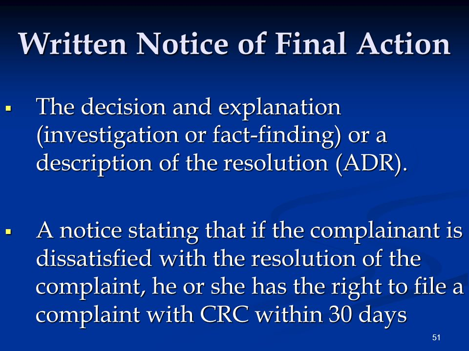 51 Written Notice of Final Action  The decision and explanation (investigation or fact-finding) or a description of the resolution (ADR).