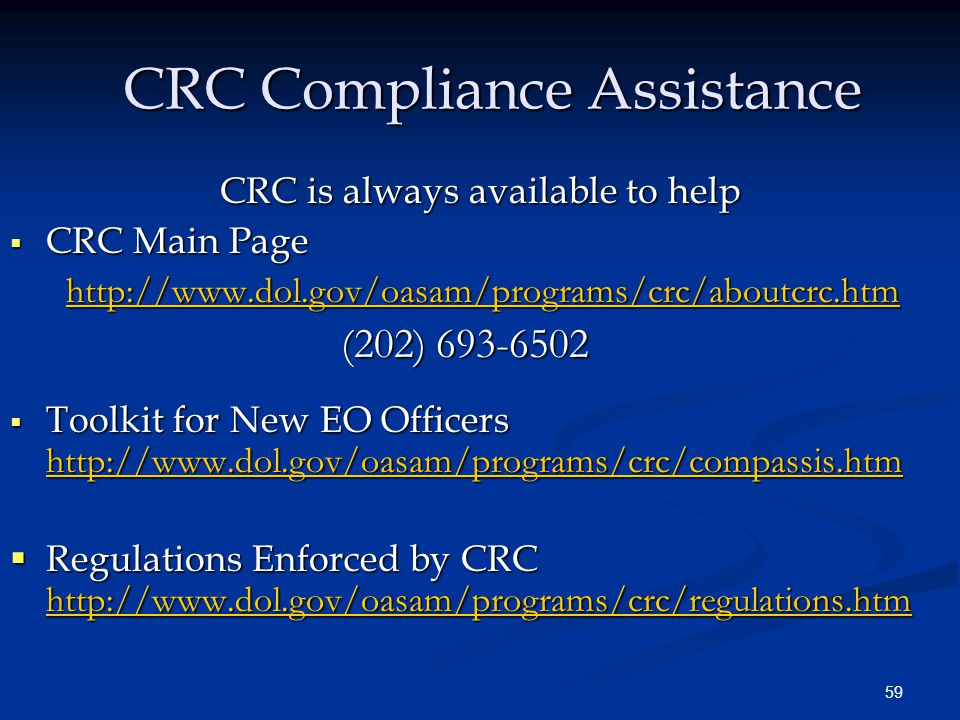 59 CRC Compliance Assistance CRC is always available to help  CRC Main Page http://www.dol.gov/oasam/programs/crc/aboutcrc.htm http://www.dol.gov/oas