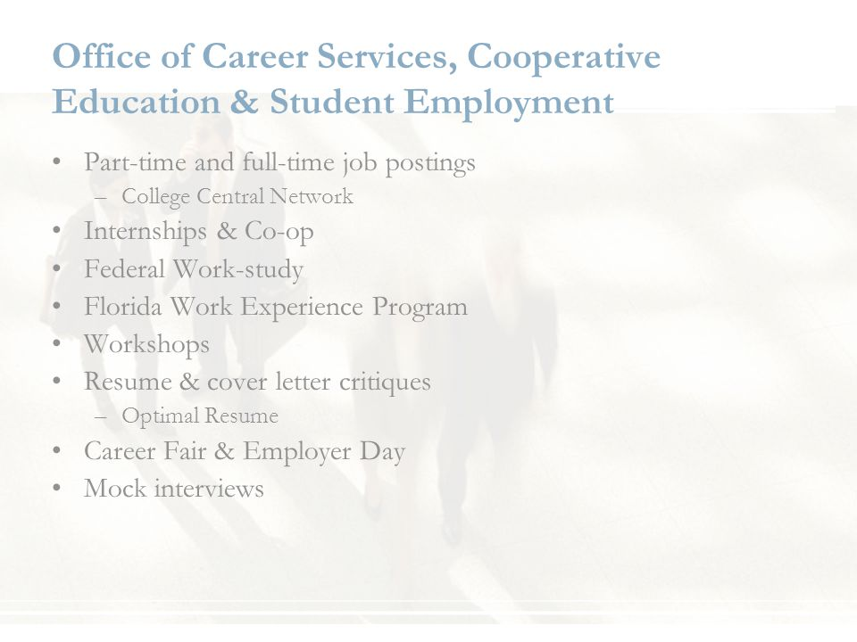 Office of Career Services, Cooperative Education & Student Employment Part-time and full-time job postings –College Central Network Internships & Co-o
