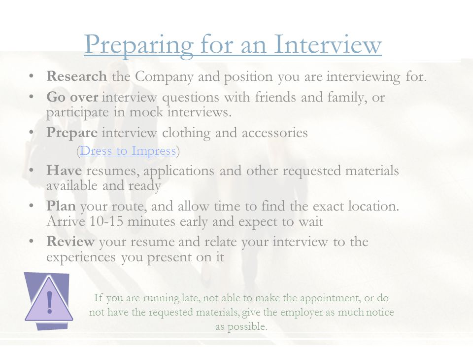 Preparing for an Interview Research the Company and position you are interviewing for.