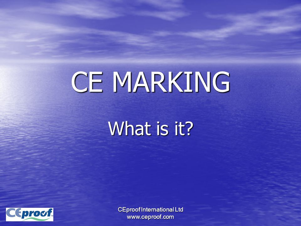 CEproof International Ltd www.ceproof.com CE MARKING What is it