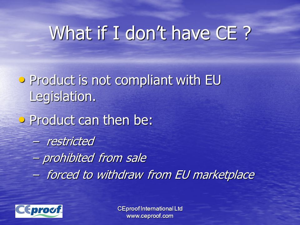 CEproof International Ltd www.ceproof.com What if I don't have CE .