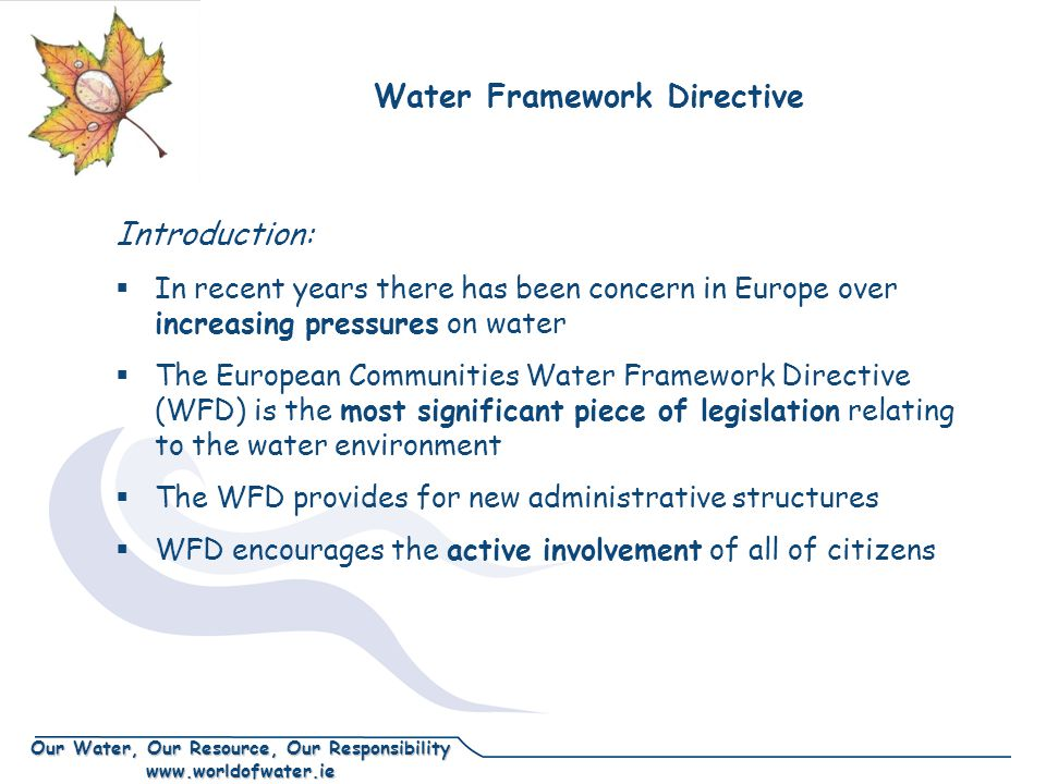 Our Water, Our Resource, Our Responsibility www.worldofwater.ie  To be finalised by 2009, and renewed every six years afterwards  Plans informed by public consultation over several years River Basin Management Plans