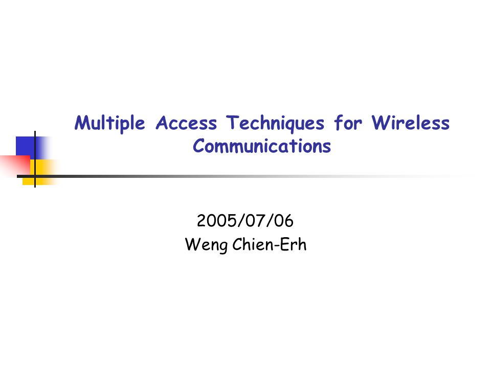 Multiple Access Techniques for Wireless Communications 2005/07/06 Weng Chien-Erh