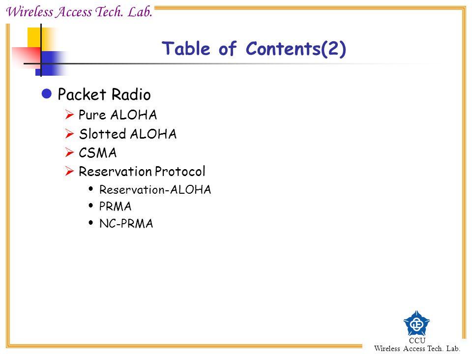 Wireless Access Tech. Lab. CCU Wireless Access Tech. Lab. Packet Radio  Pure ALOHA  Slotted ALOHA  CSMA  Reservation Protocol  Reservation-ALOHA