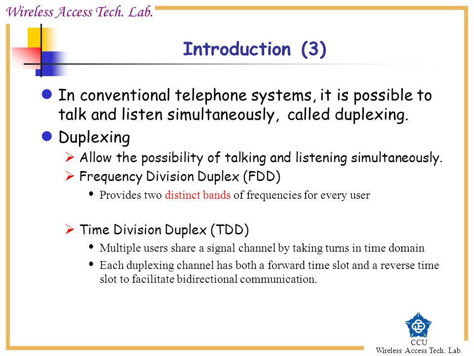 Wireless Access Tech. Lab. CCU Wireless Access Tech. Lab. Introduction (3) In conventional telephone systems, it is possible to talk and listen simult