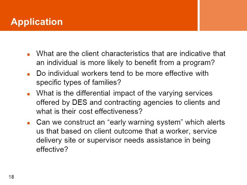 18 Application What are the client characteristics that are indicative that an individual is more likely to benefit from a program? Do individual work