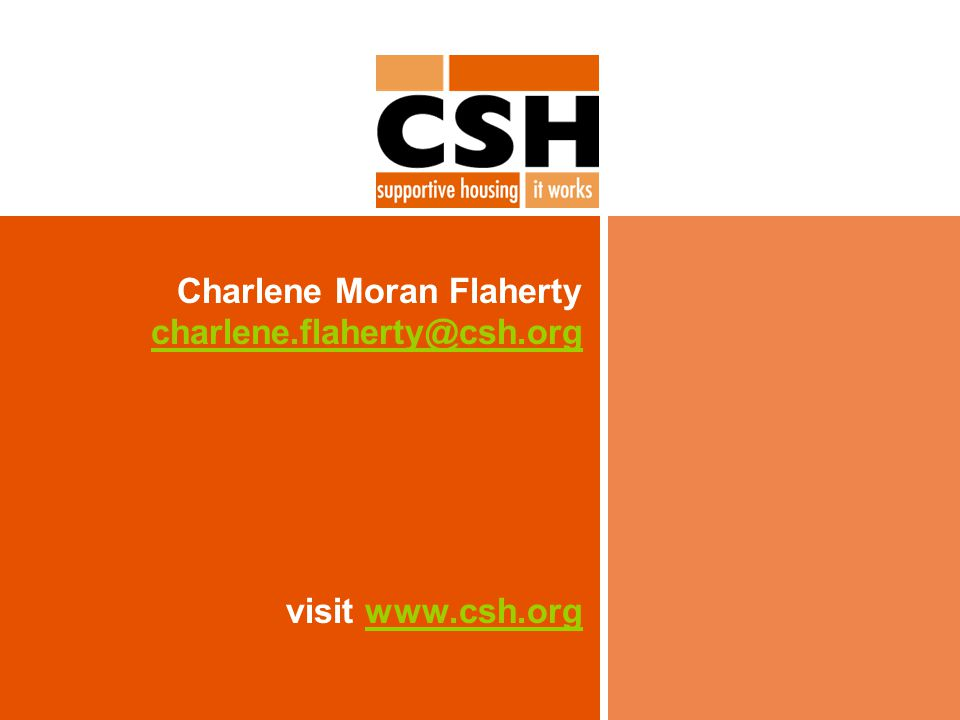 Charlene Moran Flaherty charlene.flaherty@csh.org charlene.flaherty@csh.org visit www.csh.orgwww.csh.org