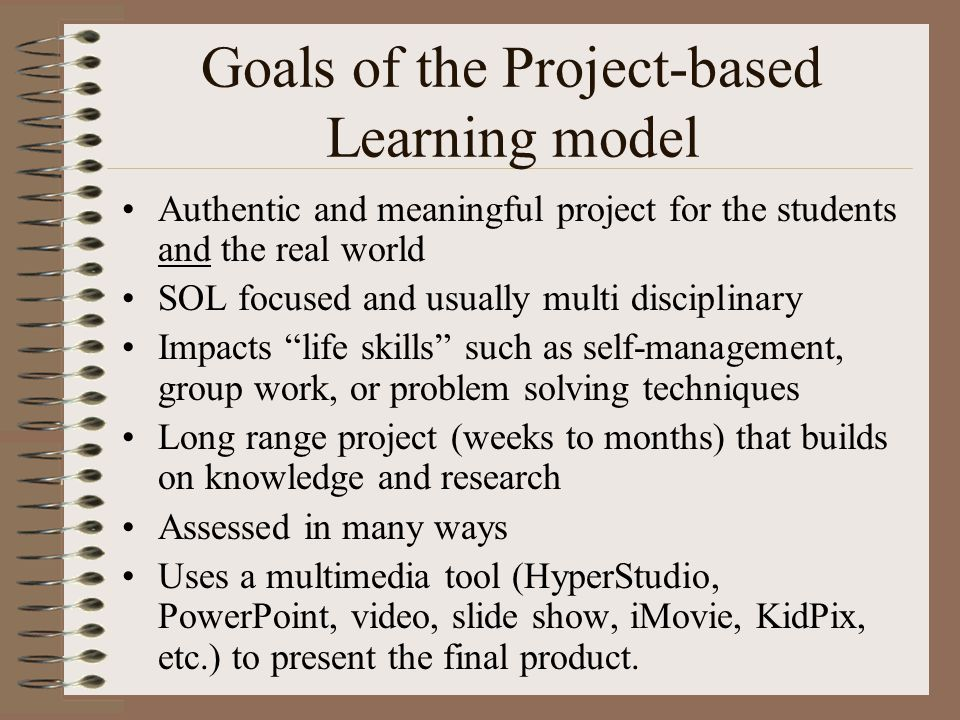 Goals of the Project-based Learning model Authentic and meaningful project for the students and the real world SOL focused and usually multi disciplin