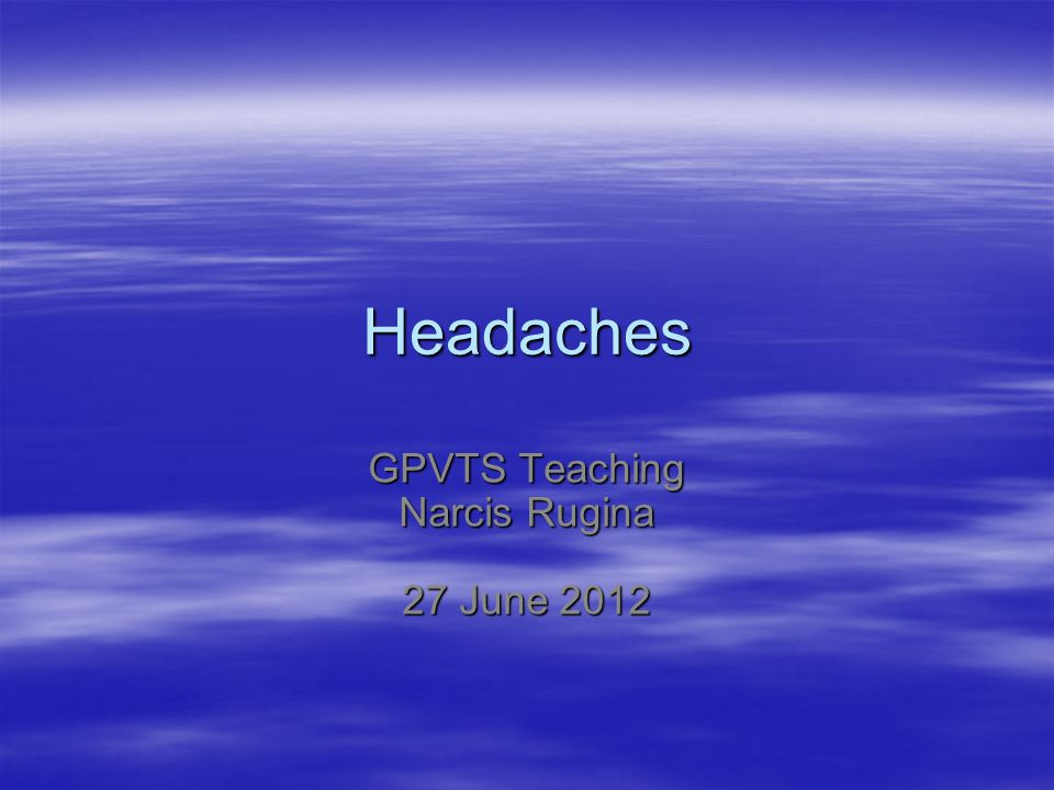 Headaches GPVTS Teaching Narcis Rugina 27 June 2012