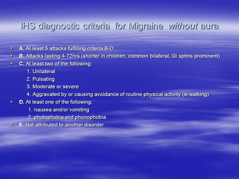 IHS diagnostic criteria for Migraine without aura  A.