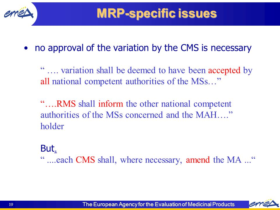 The European Agency for the Evaluation of Medicinal Products 19 no approval of the variation by the CMS is necessary ….