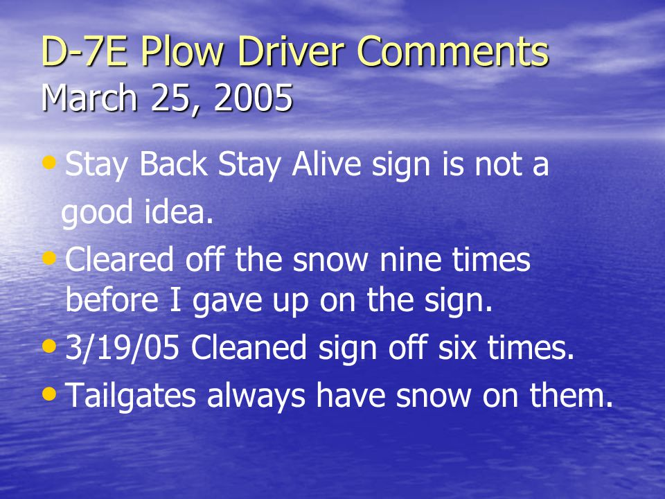 D-7E Plow Driver Comments March 25, 2005 Stay Back Stay Alive sign is not a good idea.