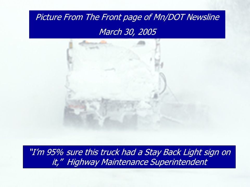 I'm 95% sure this truck had a Stay Back Light sign on it, Highway Maintenance Superintendent Picture From The Front page of Mn/DOT Newsline March 30, 2005