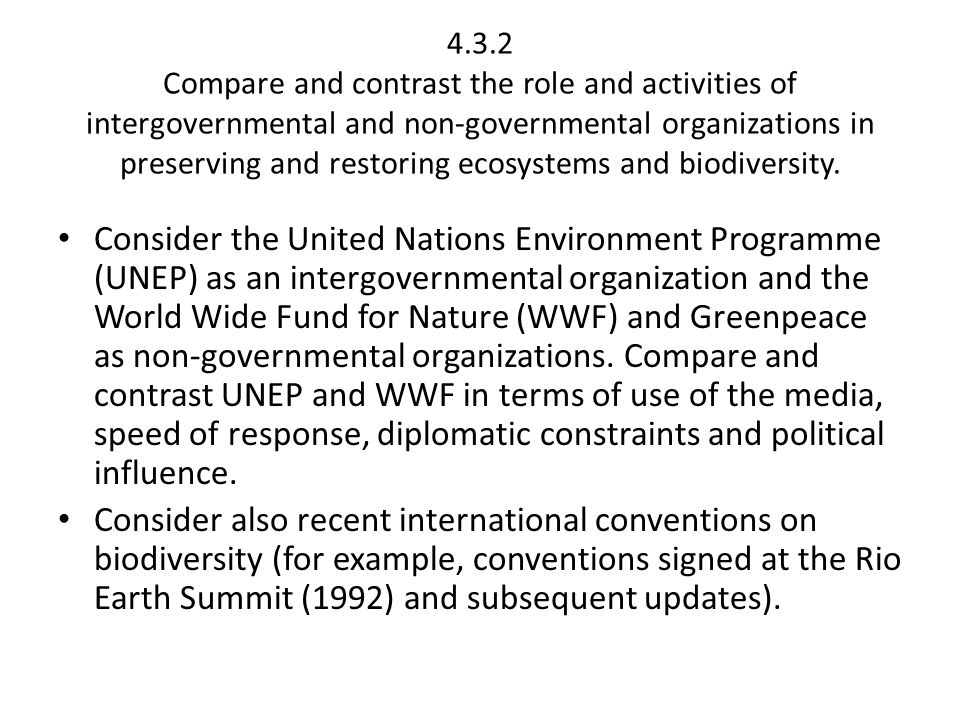 4.3.2 Compare and contrast the role and activities of intergovernmental and non ‑ governmental organizations in preserving and restoring ecosystems and biodiversity.