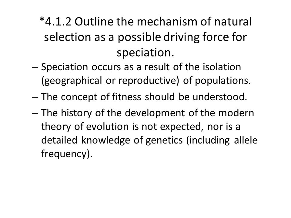 *4.1.2 Outline the mechanism of natural selection as a possible driving force for speciation.