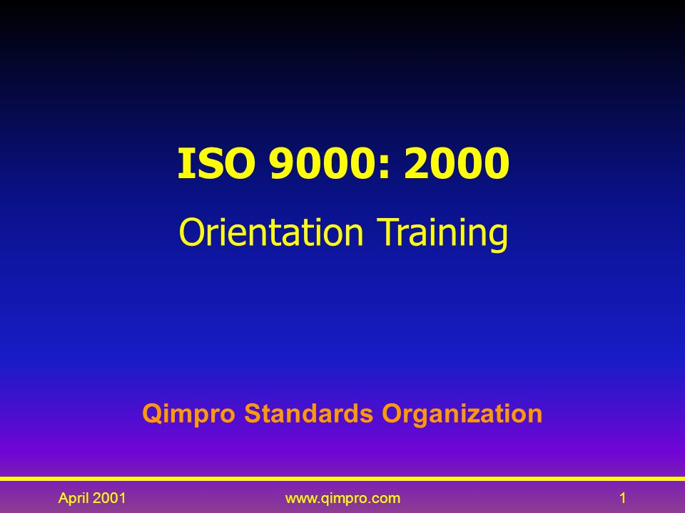 April 2001www.qimpro.com2 Session Outline  Background  ISO 9000 : 1994  Need for revision  Process model  ISO 9000: 2000 concepts  ISO 9001: 2000 requirements  Implementation approach.