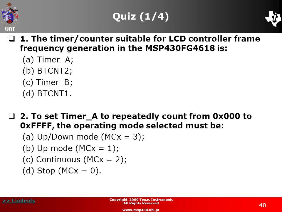 UBI >> Contents 40 Copyright 2009 Texas Instruments All Rights Reserved www.msp430.ubi.pt Quiz (1/4)  1.