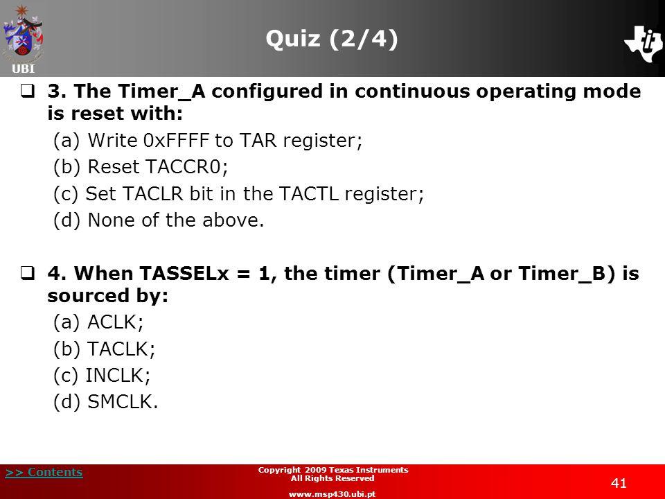 UBI >> Contents 41 Copyright 2009 Texas Instruments All Rights Reserved www.msp430.ubi.pt Quiz (2/4)  3.