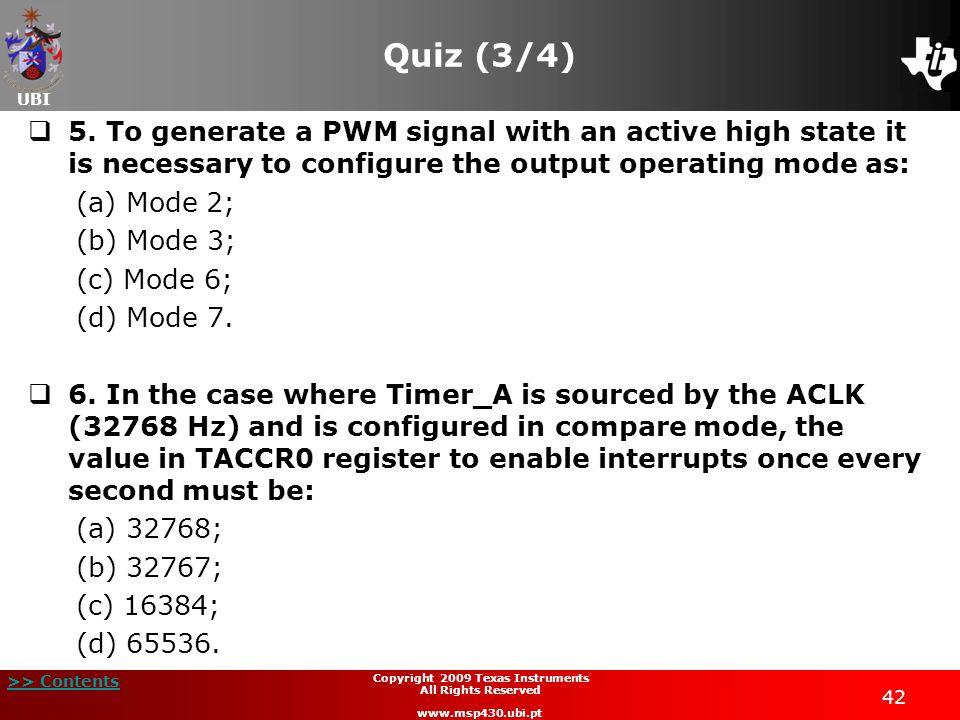 UBI >> Contents 42 Copyright 2009 Texas Instruments All Rights Reserved www.msp430.ubi.pt Quiz (3/4)  5.
