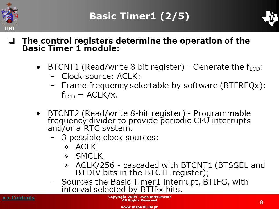 UBI >> Contents 9 Copyright 2009 Texas Instruments All Rights Reserved www.msp430.ubi.pt Basic Timer1 (3/5)  Block diagram: