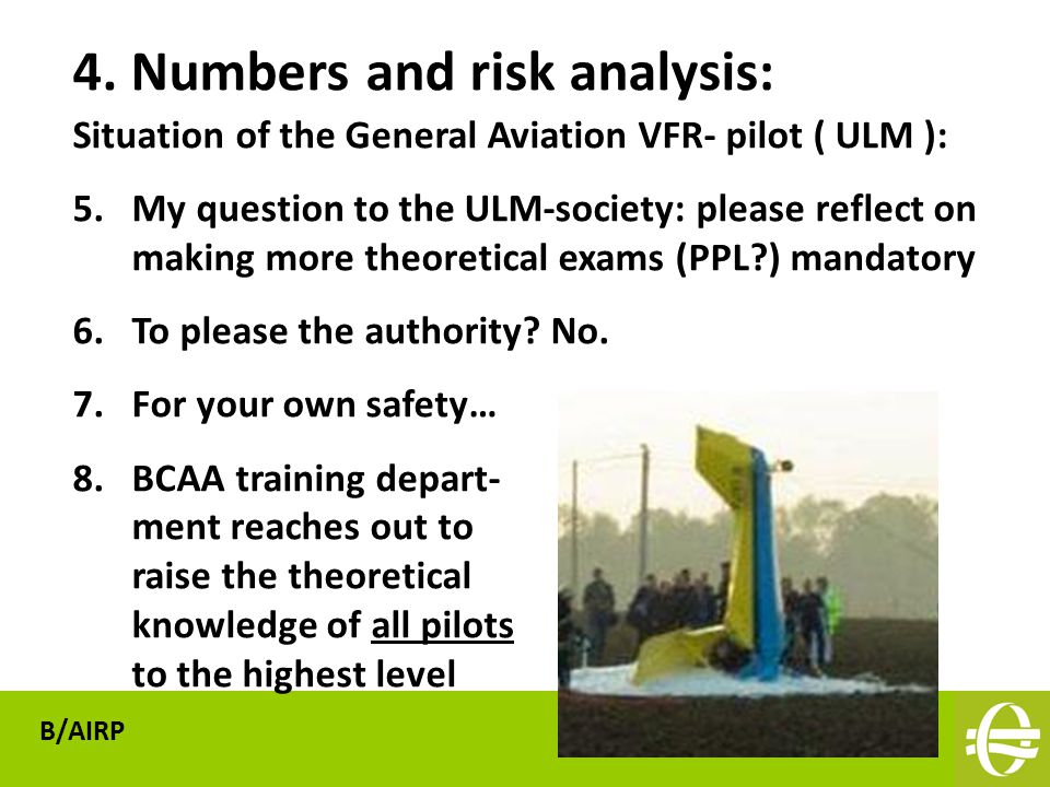Situation of the General Aviation VFR- pilot ( ULM ): 5.My question to the ULM-society: please reflect on making more theoretical exams (PPL?) mandatory 6.To please the authority.