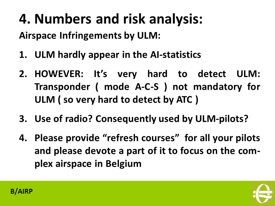Airspace Infringements by ULM: 1.ULM hardly appear in the AI-statistics 2.HOWEVER: It's very hard to detect ULM: Transponder ( mode A-C-S ) not mandatory for ULM ( so very hard to detect by ATC ) 3.Use of radio.